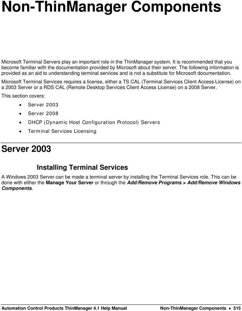 The following information is provided as an aid to understanding terminal services and is not a substitute for Microsoft documentation.