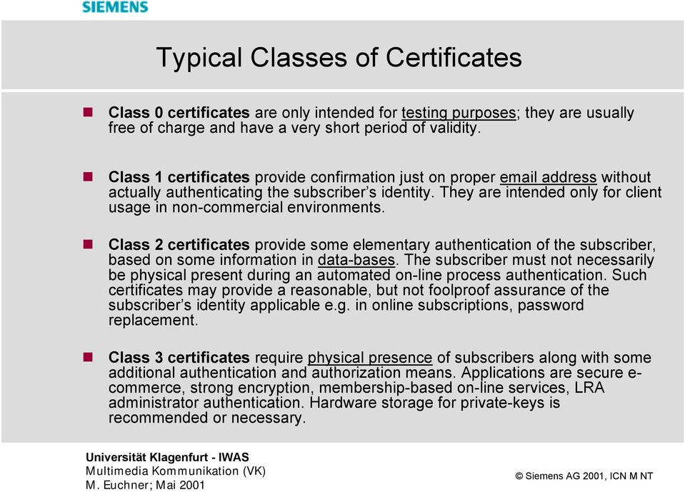 They are intended only for client usage in non-commercial environments. Class 2 certificates provide some elementary authentication of the subscriber, based on some information in data-bases.