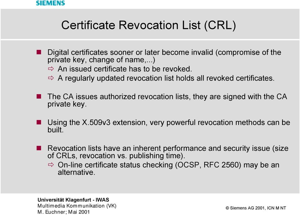 The CA issues authorized revocation lists, they are signed with the CA private key. Using the X.
