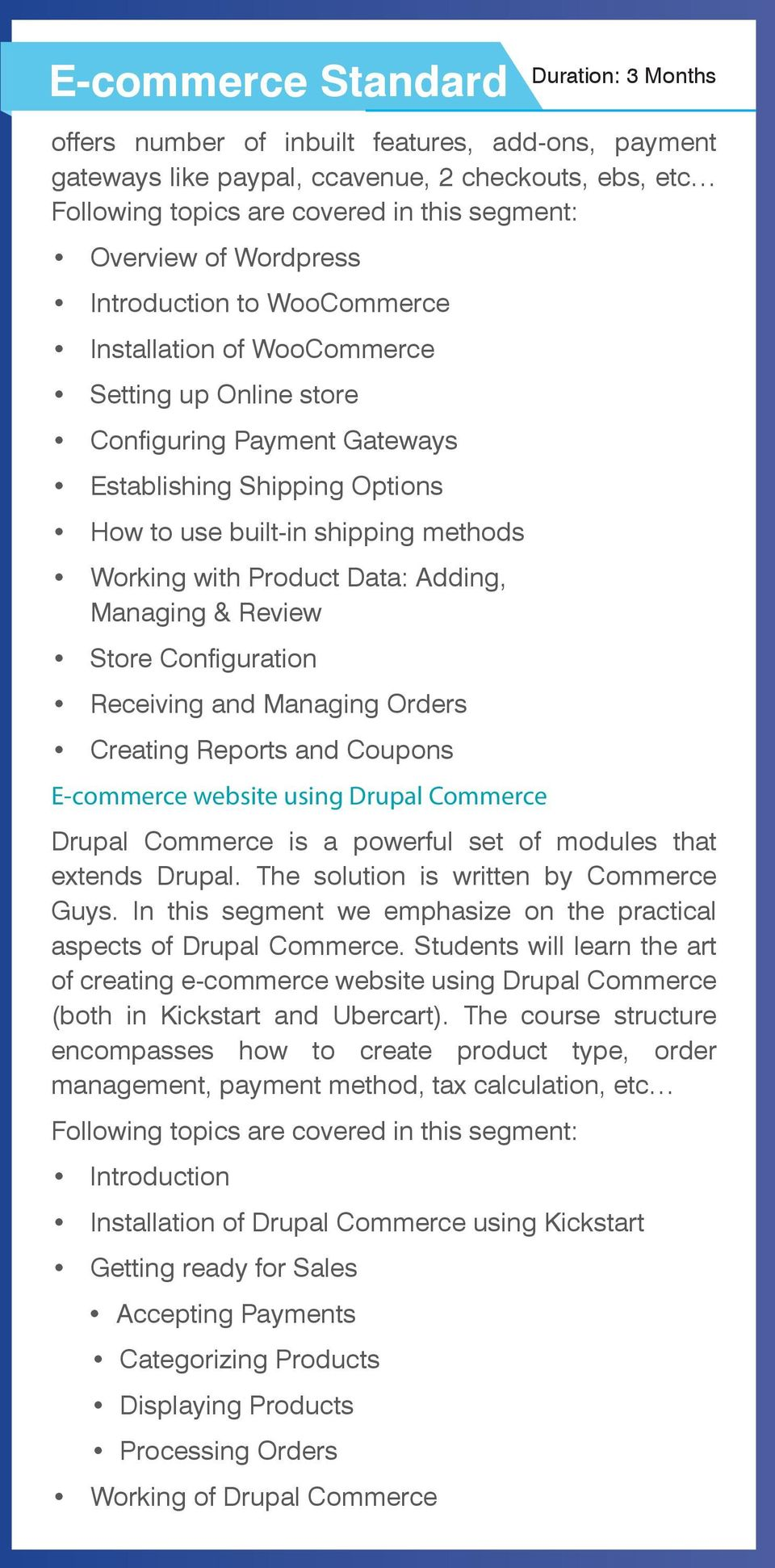 Managing & Review Store Configuration Receiving and Managing Orders Creating Reports and Coupons E-commerce website using Drupal Commerce Drupal Commerce is a powerful set of modules that extends