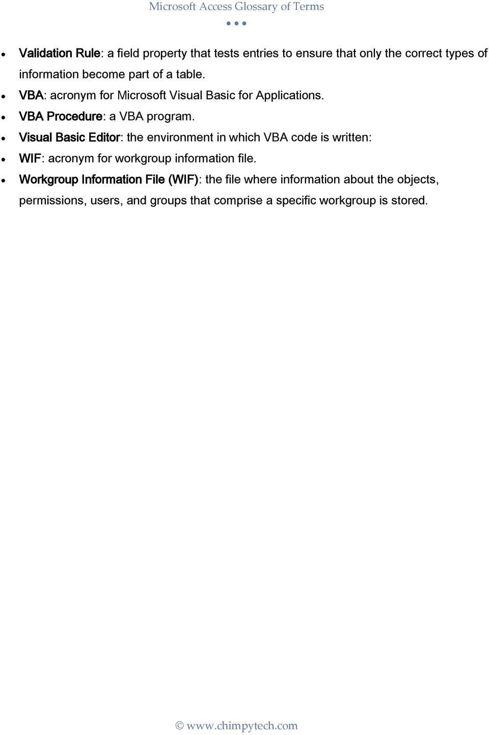 Visual Basic Editor: the environment in which VBA code is written: WIF: acronym for workgroup information file.