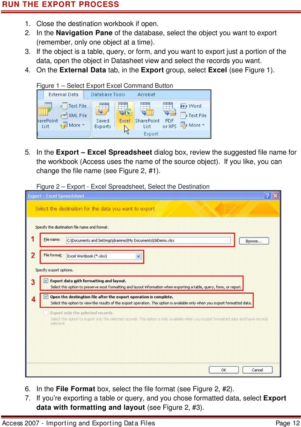 On the External Data tab, in the Export group, select Excel (see Figure 1). Figure 1 Select Export Excel Command Button 5.
