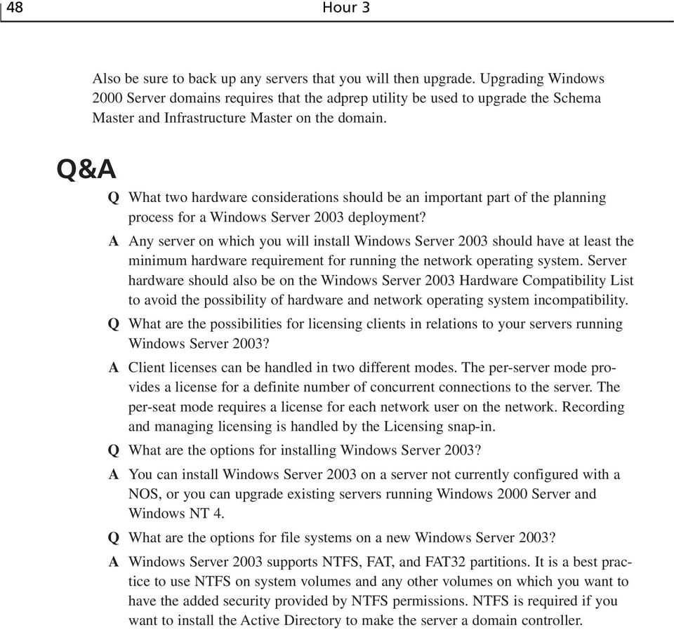 Q&A Q What two hardware considerations should be an important part of the planning process for a Windows Server 2003 deployment?