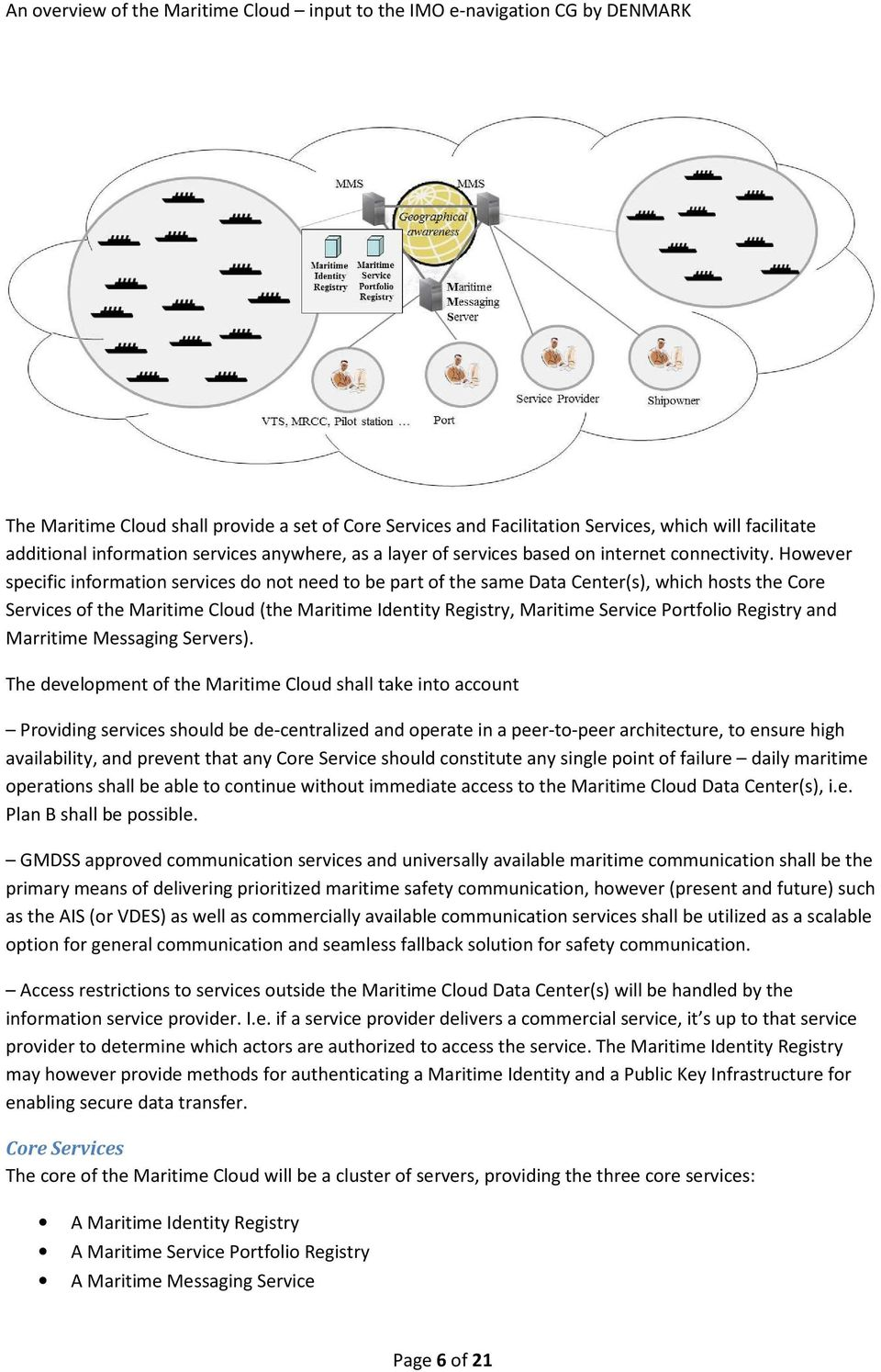 However specific information services do not need to be part of the same Data Center(s), which hosts the Core Services of the Maritime Cloud (the Maritime Identity Registry, Maritime Service