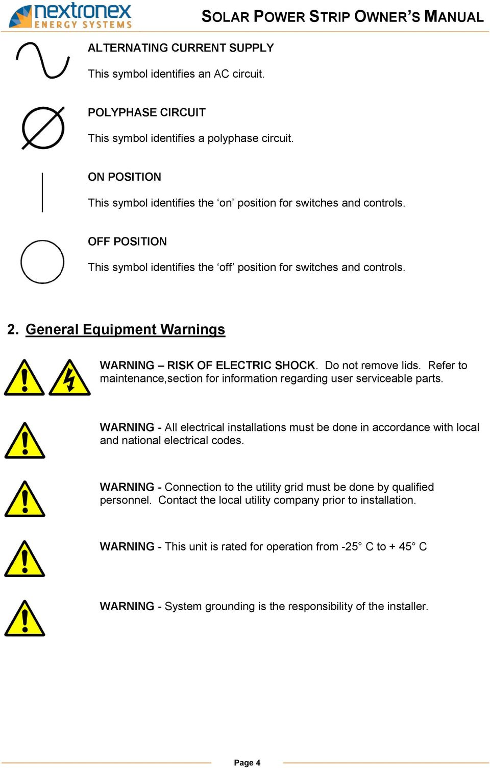 General Equipment Warnings WARNING RISK OF ELECTRIC SHOCK. Do not remove lids. Refer to maintenance,section for information regarding user serviceable parts.
