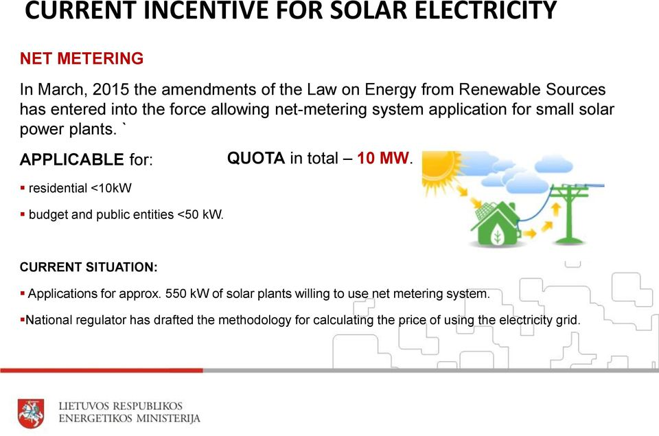 ` APPLICABLE for: residential <10kW budget and public entities <50 kw. QUOTA in total 10 MW.