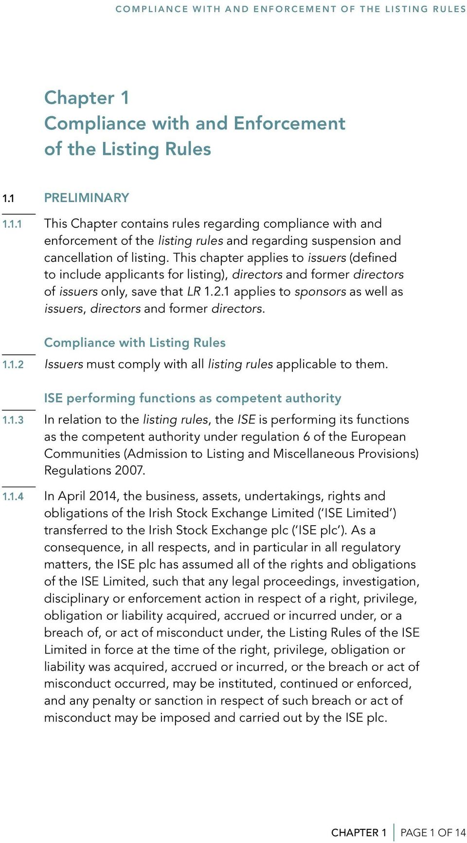 1 PRELIMINARY 1.1.1 This Chapter contains rules regarding compliance with and enforcement of the listing rules and regarding suspension and cancellation of listing.