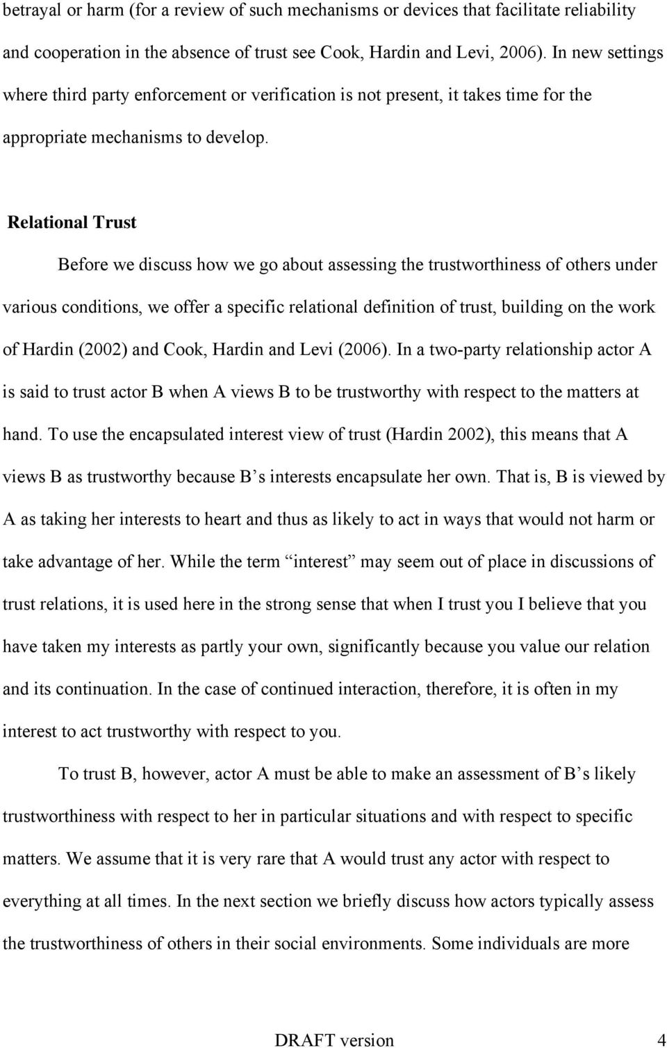 Relational Trust Before we discuss how we go about assessing the trustworthiness of others under various conditions, we offer a specific relational definition of trust, building on the work of Hardin