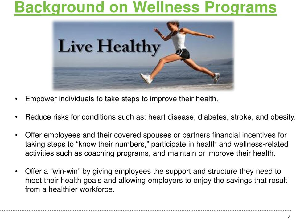 Offer employees and their covered spouses or partners financial incentives for taking steps to know their numbers, participate in health and