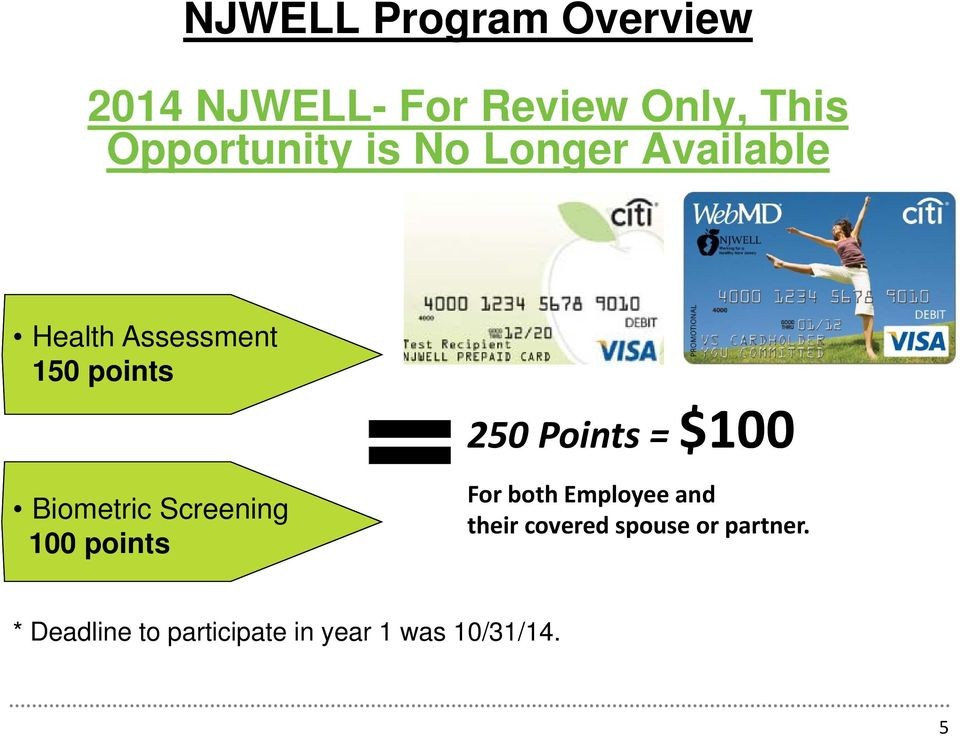 Biometric Screening 100 points 250 Points = $100 For both Employee