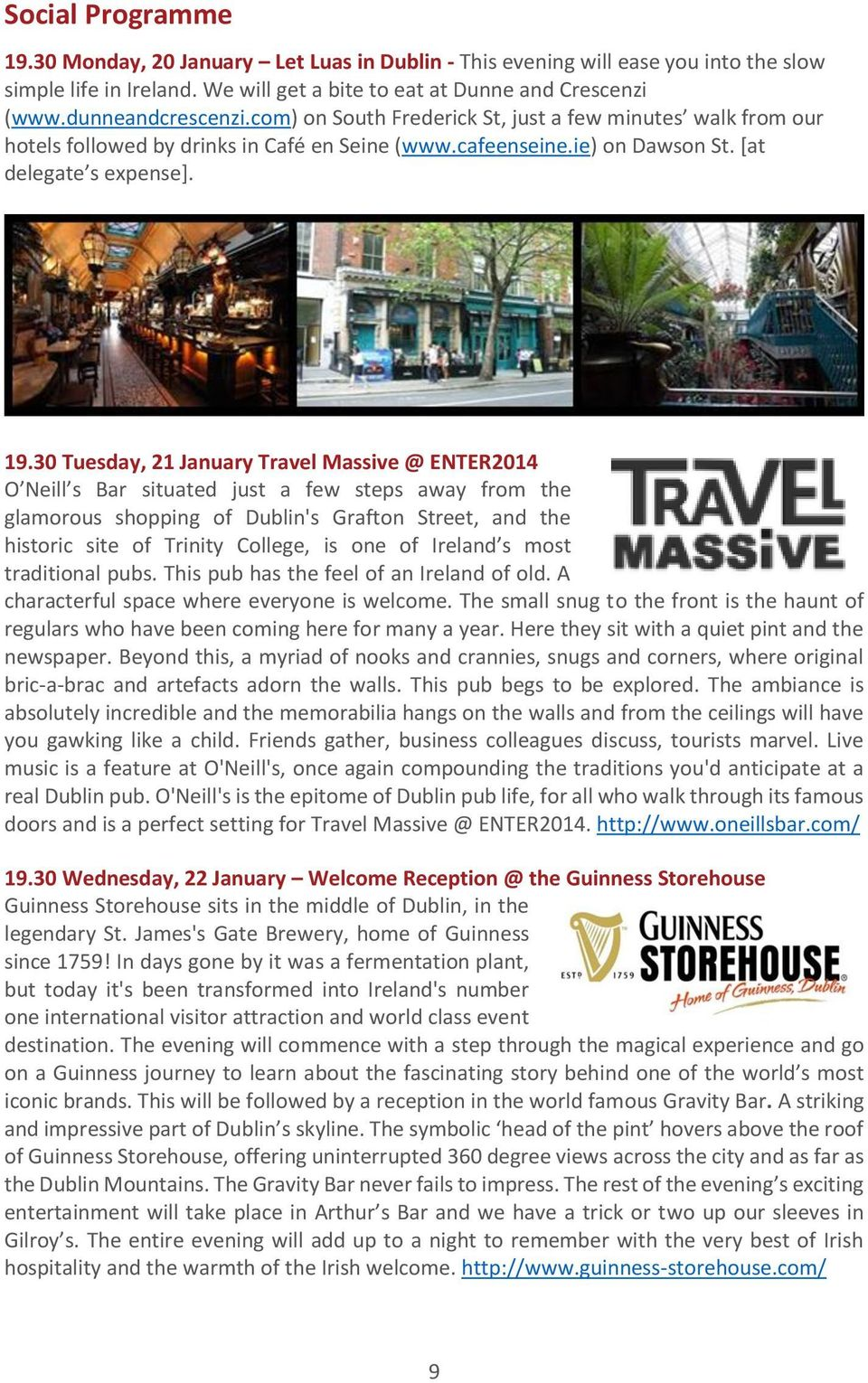 30 Tuesday, 21 January Travel Massive @ ENTER2014 O Neill s Bar situated just a few steps away from the glamorous shopping of Dublin's Grafton Street, and the historic site of Trinity College, is one
