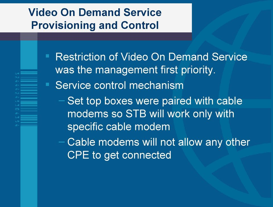Service control mechanism Set top boxes were paired with cable modems so