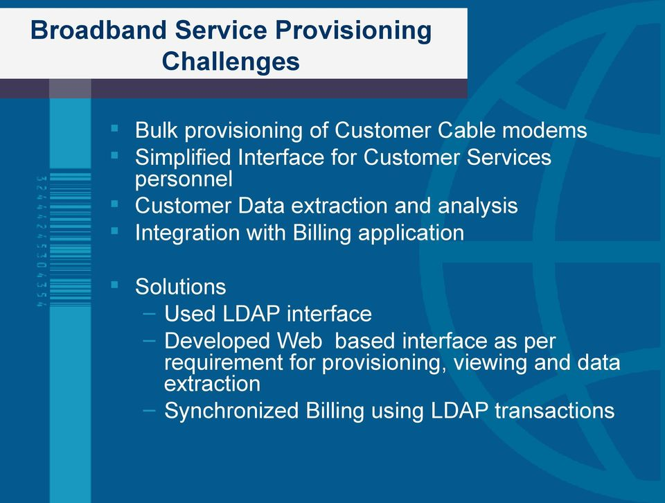 with Billing application Solutions Used LDAP interface Developed Web based interface as per
