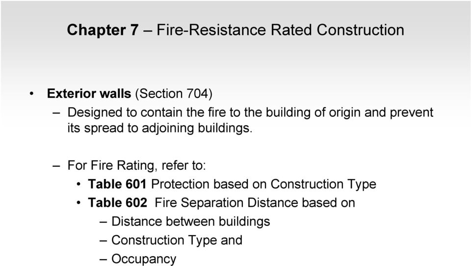 For Fire Rating, refer to: Table 601 Protection based on Construction Type Table 602