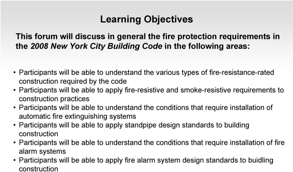 will be able to understand the conditions that require installation of automatic fire extinguishing systems Participants will be able to apply standpipe design standards to building construction