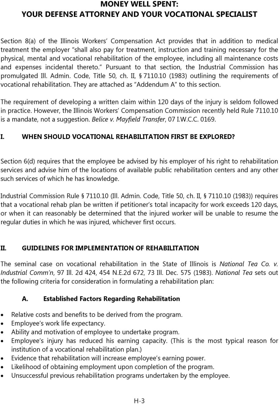 Pursuant to that section, the Industrial Commission has promulgated Ill. Admin. Code, Title 50, ch. II, 7110.10 (1983) outlining the requirements of vocational rehabilitation.