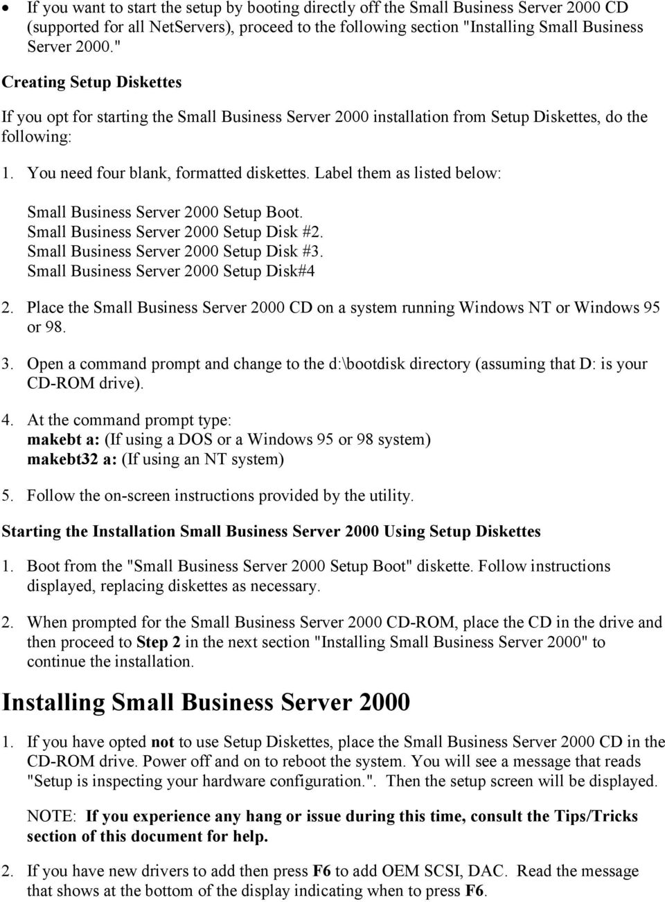 Label them as listed below: Small Business Server 2000 Setup Boot. Small Business Server 2000 Setup Disk #2. Small Business Server 2000 Setup Disk #3. Small Business Server 2000 Setup Disk#4 2.