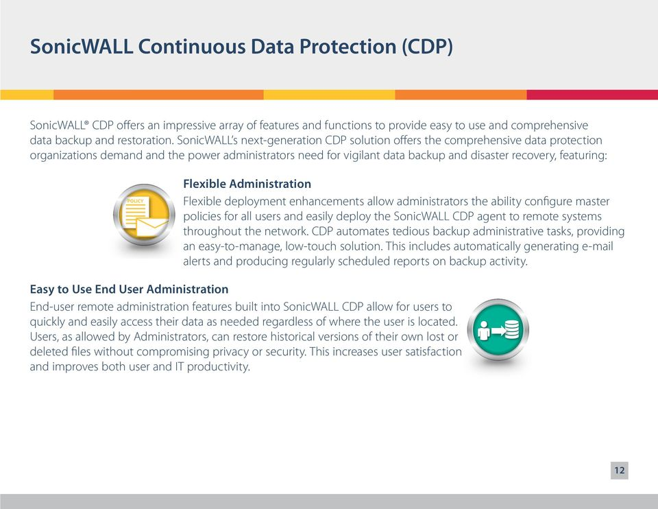 POLICY Flexible Administration Flexible deployment enhancements allow administrators the ability configure master policies for all users and easily deploy the SonicWALL CDP agent to remote systems
