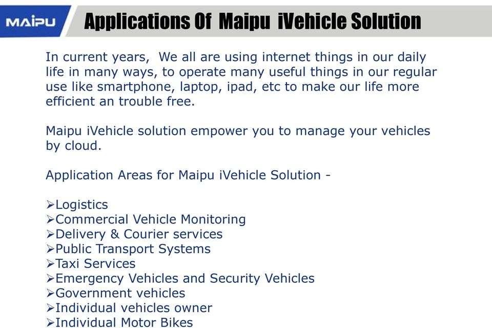 Maipu ivehicle solution empower you to manage your vehicles by cloud.