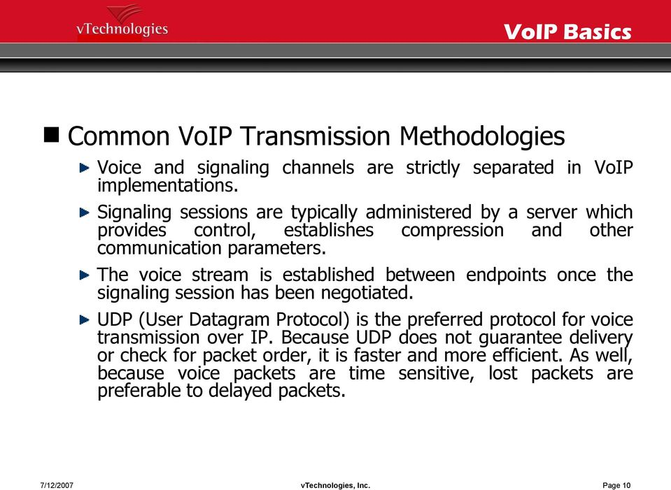 The voice stream is established between endpoints once the signaling session has been negotiated.