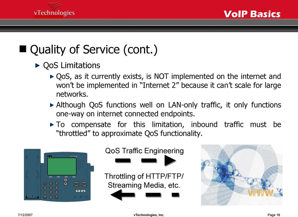 networks. Although QoS functions well on LAN-only traffic, it only functions one-way on internet connected endpoints.