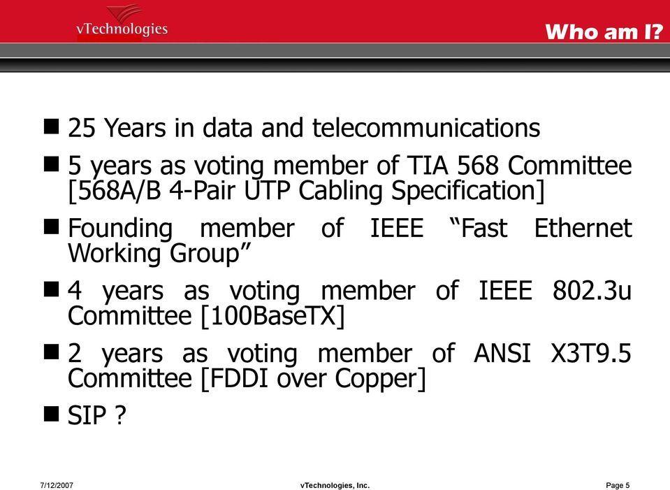 Committee [568A/B 4-Pair UTP Cabling Specification] Founding member of IEEE Fast