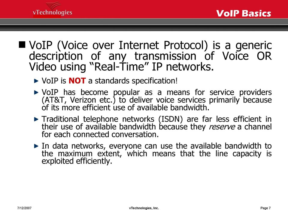 ) to deliver voice services primarily because of its more efficient use of available bandwidth.
