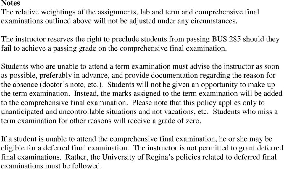 Students who are unable to attend a term examination must advise the instructor as soon as possible, preferably in advance, and provide documentation regarding the reason for the absence (doctor s