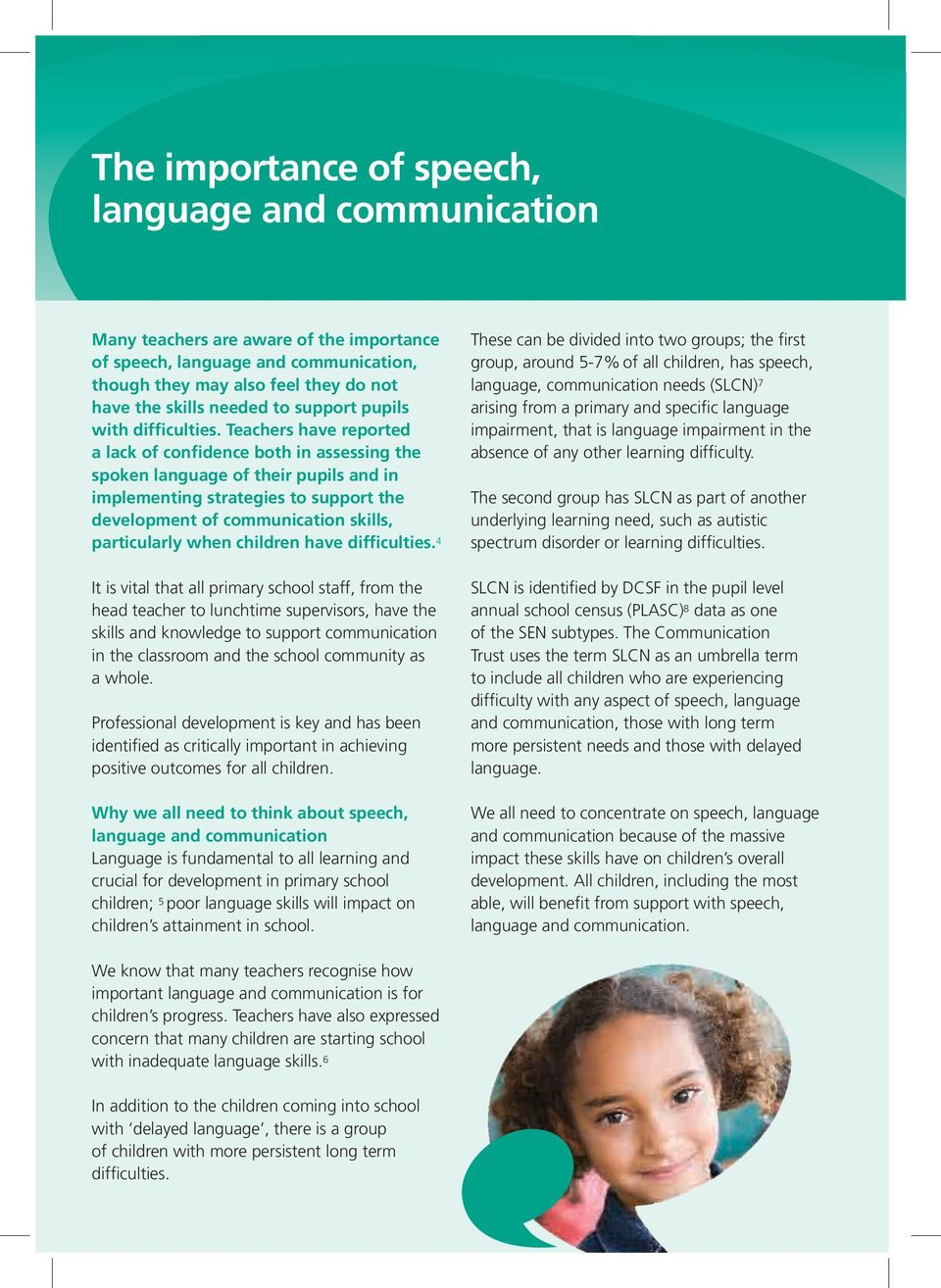 Teachers have reported a ack of confidence both in assessing the spoken anguage of their pupis and in impementing strategies to support the deveopment of communication skis, particuary when chidren