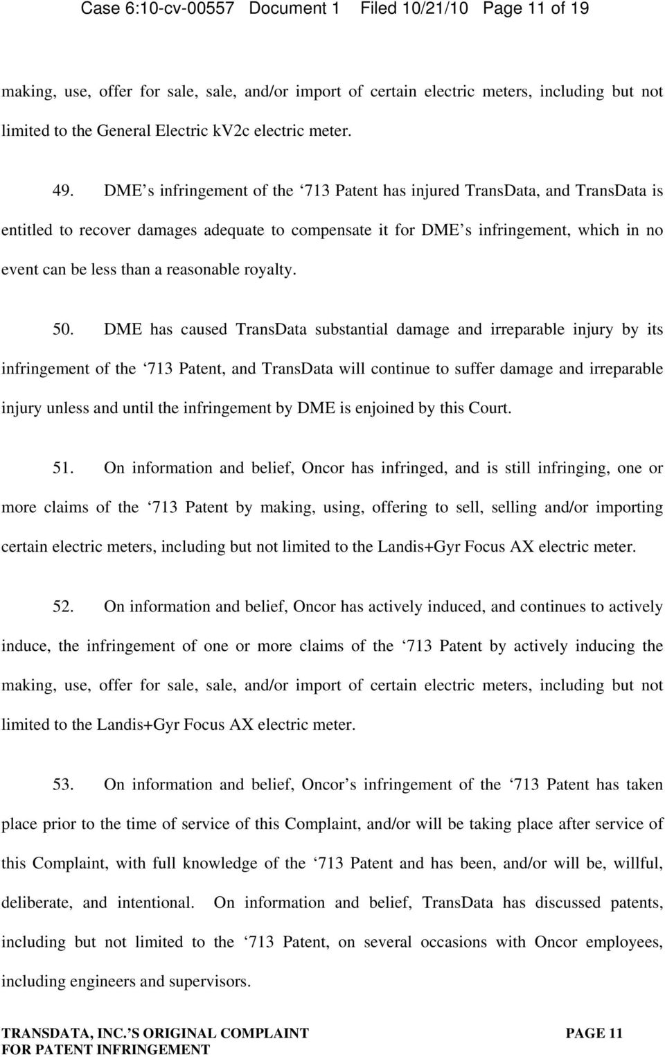 DME s infringement of the 713 Patent has injured TransData, and TransData is entitled to recover damages adequate to compensate it for DME s infringement, which in no event can be less than a