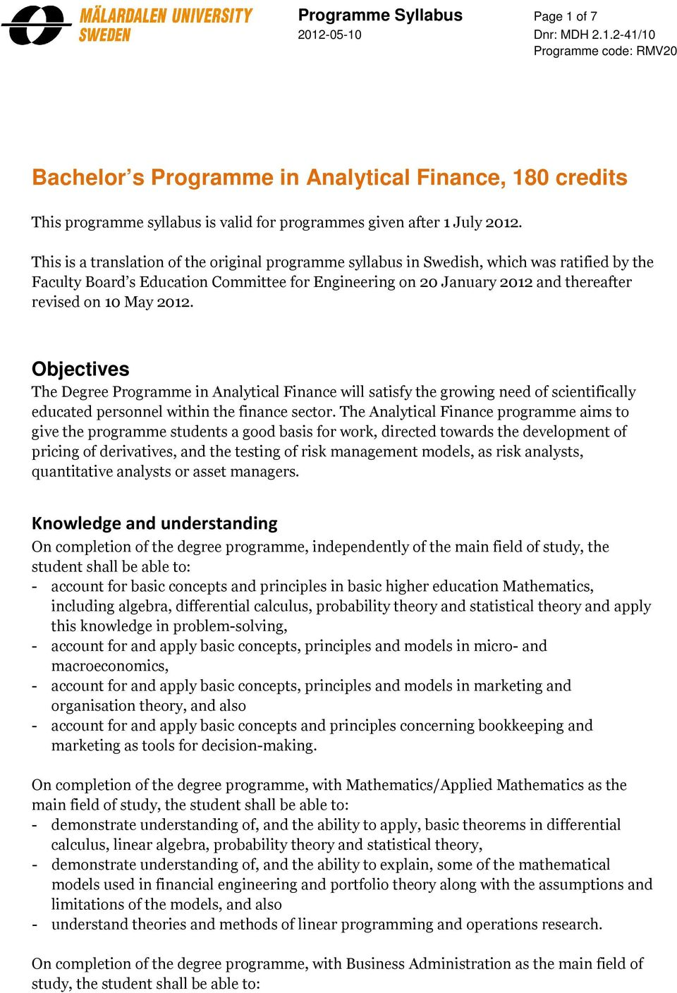 2012. Objectives The Degree Programme in Analytical Finance will satisfy the growing need of scientifically educated personnel within the finance sector.