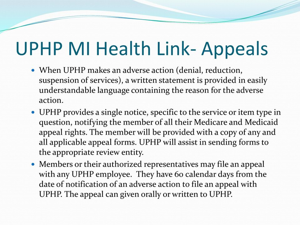 The member will be provided with a copy of any and all applicable appeal forms. UPHP will assist in sending forms to the appropriate review entity.