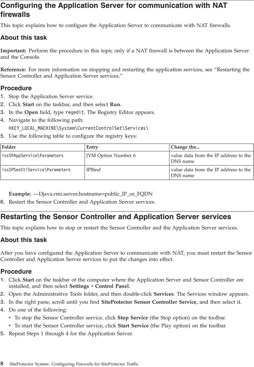 Reference: For more information on stopping and restarting the application services, see Restarting the Sensor Controller and Application Server services. Procedure 1.