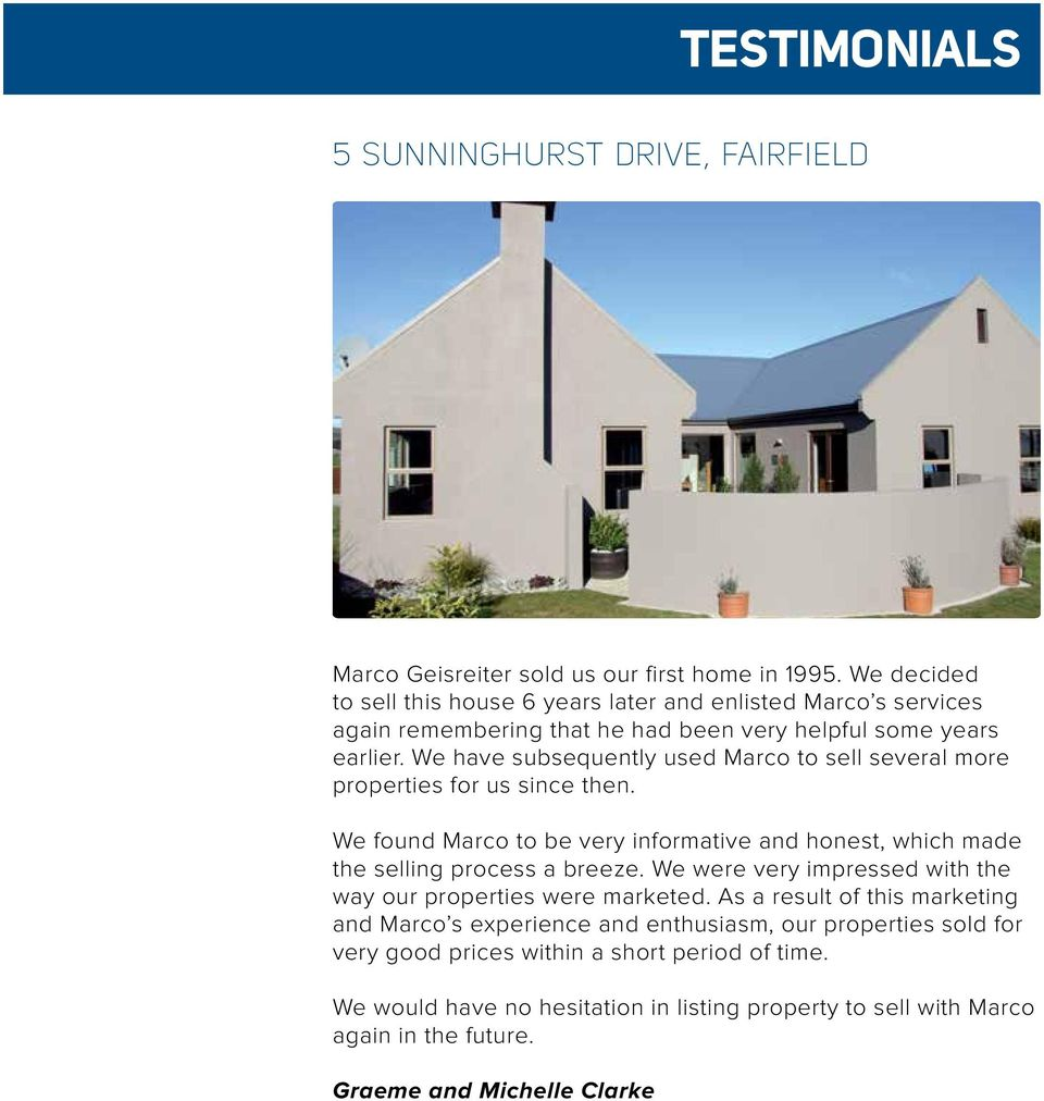 We have subsequently used Marco to sell several more properties for us since then. We found Marco to be very informative and honest, which made the selling process a breeze.
