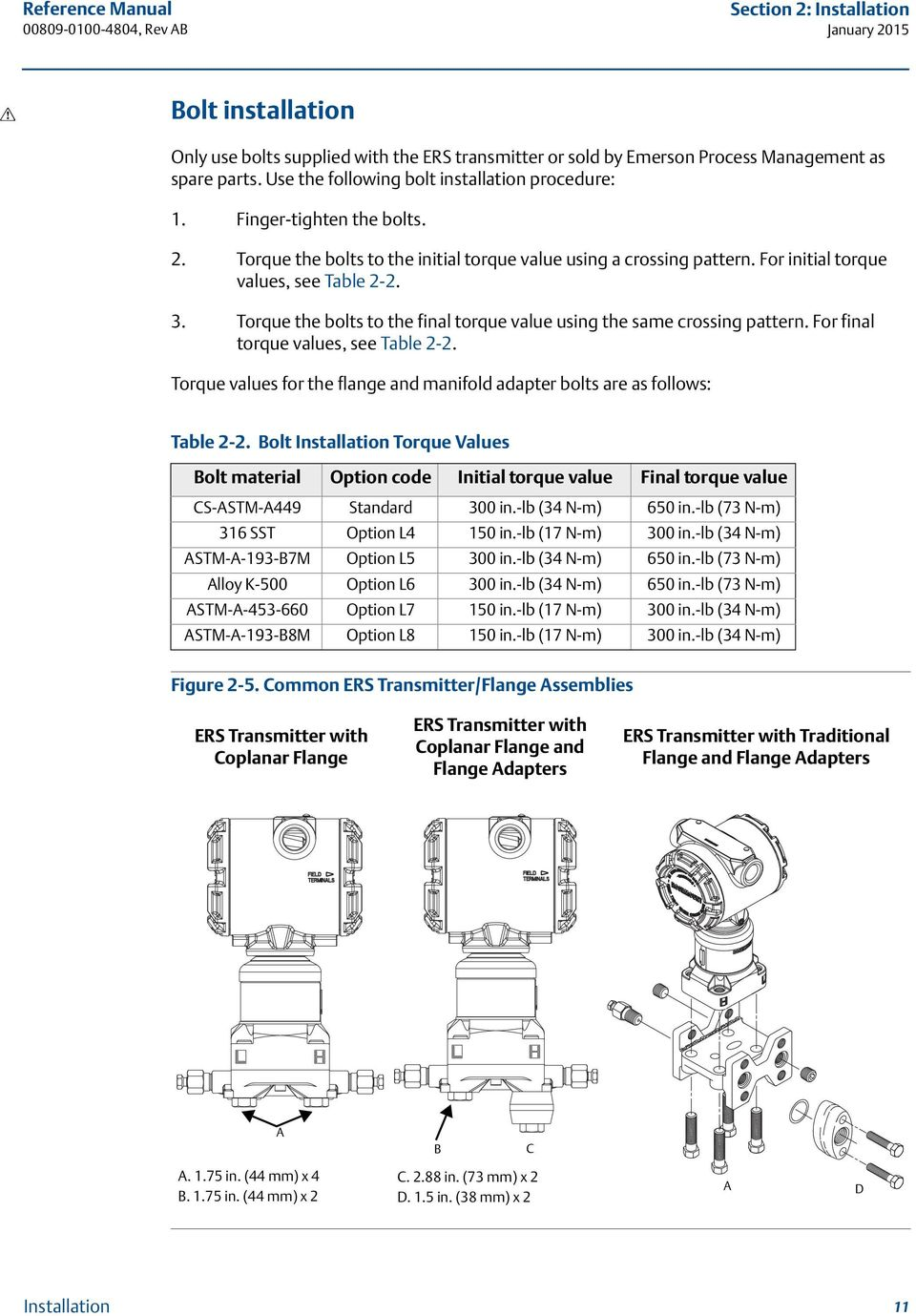 Torque the bolts to the final torque value using the same crossing pattern. For final torque values, see Table 2-2. Torque values for the flange and manifold adapter bolts are as follows: Table 2-2.