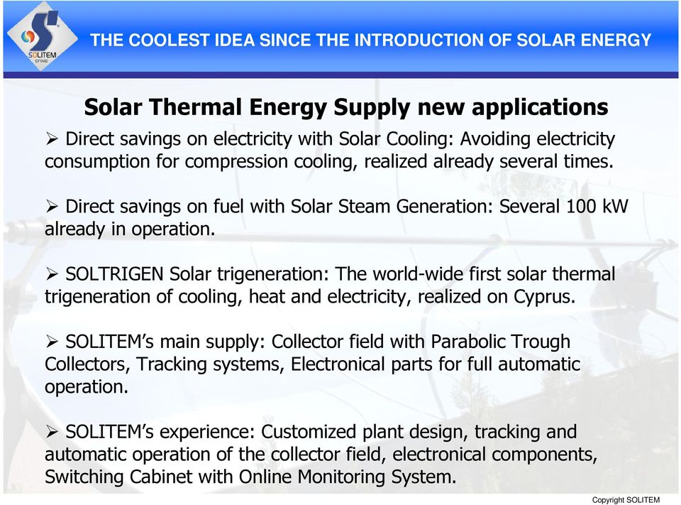 SOLTRIGEN Solar trigeneration: The world-wide first solar thermal trigeneration of cooling, heat and electricity, realized on Cyprus.