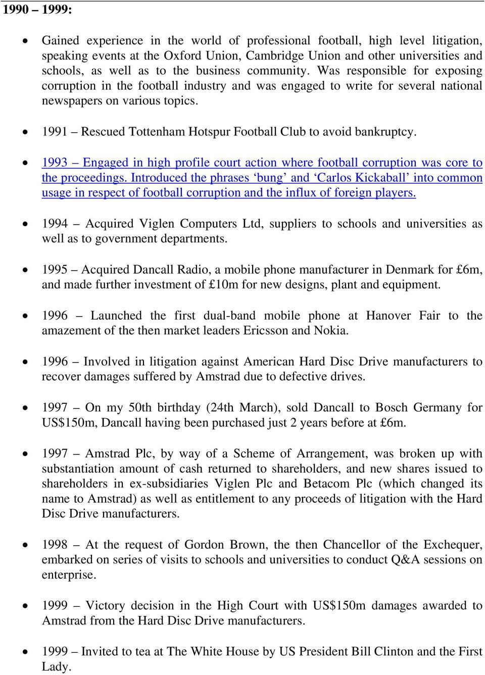 1991 Rescued Tottenham Hotspur Football Club to avoid bankruptcy. 1993 Engaged in high profile court action where football corruption was core to the proceedings.