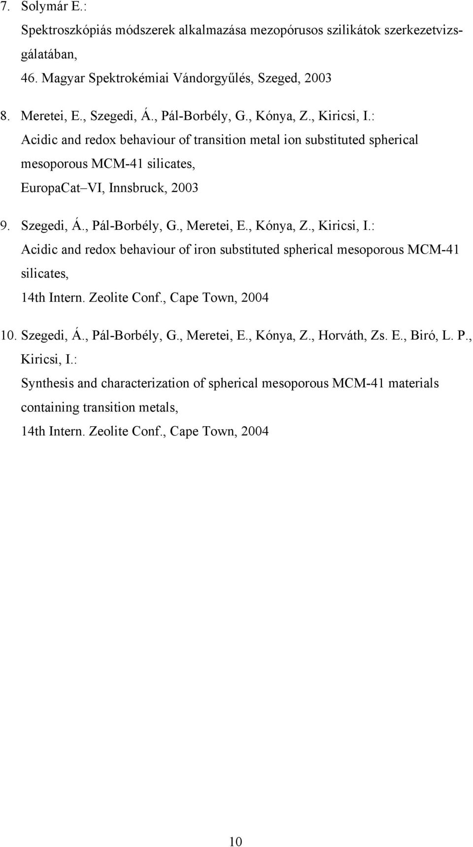 , Meretei, E., Kónya, Z., Kiricsi, I.: Acidic and redox behaviour of iron substituted spherical mesoporous MCM-41 silicates, 14th Intern. Zeolite Conf., Cape Town, 2004 10. Szegedi, Á.