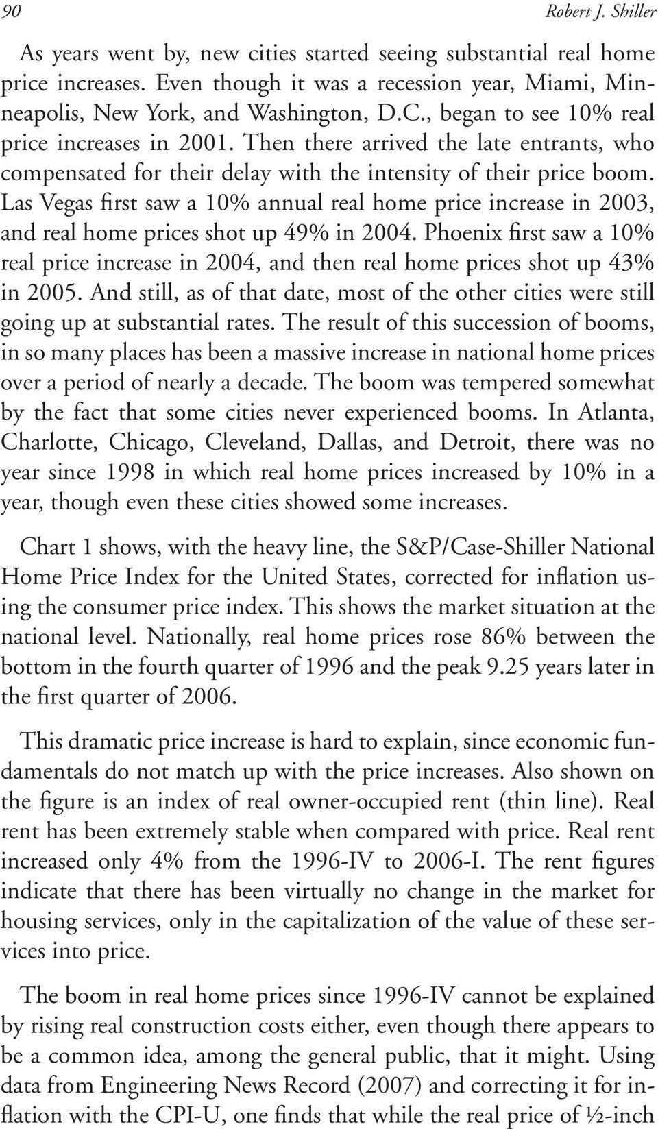 Las Vegas first saw a 10% annual real home price increase in 2003, and real home prices shot up 49% in 2004.