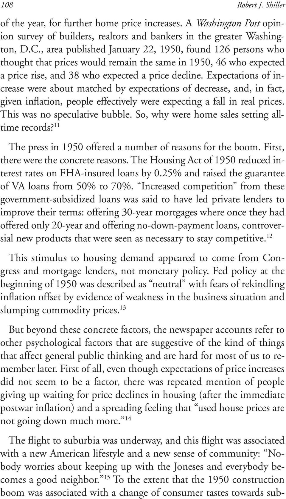 Expectations of increase were about matched by expectations of decrease, and, in fact, given inflation, people effectively were expecting a fall in real prices. This was no speculative bubble.