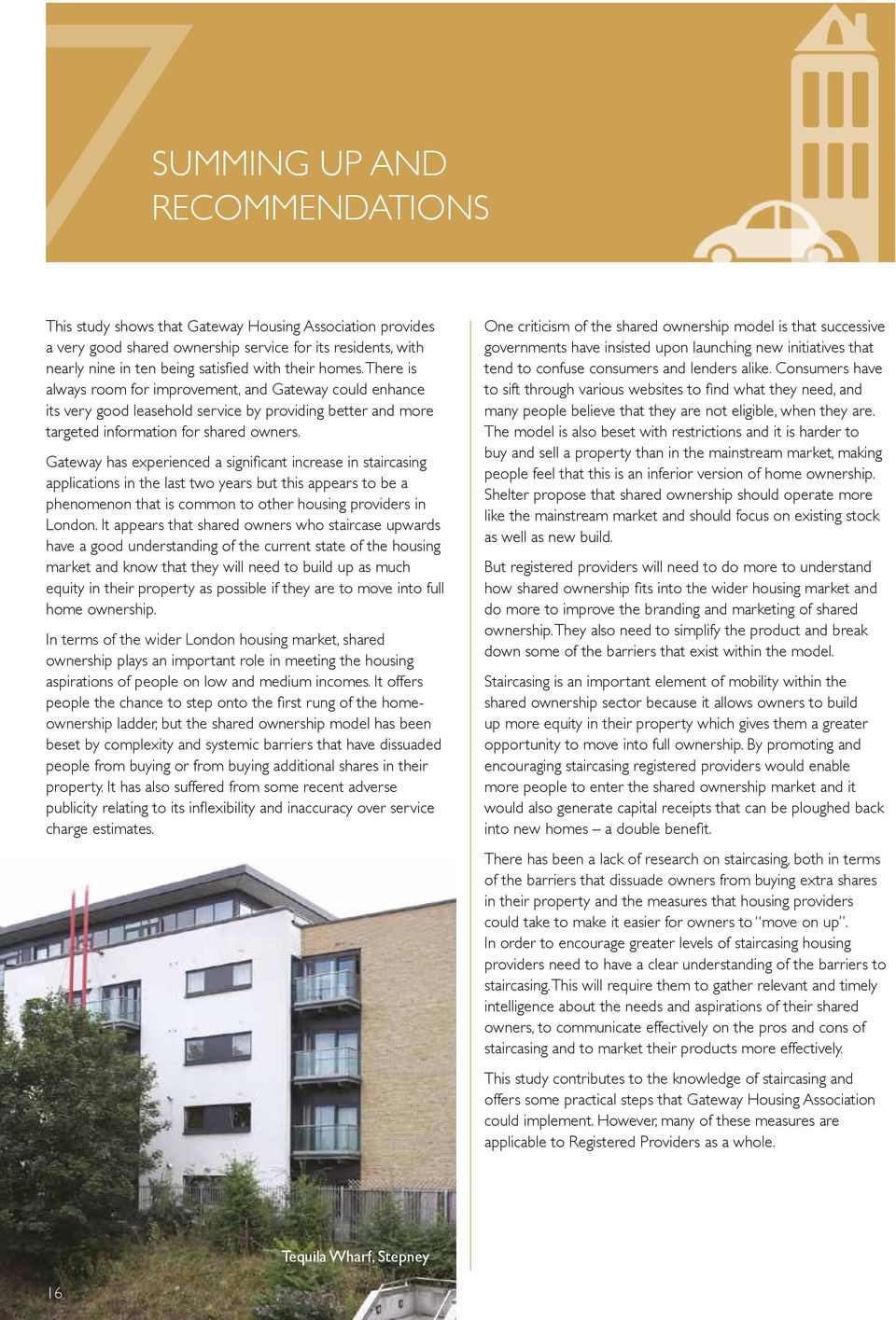 Gateway has experienced a significant increase in staircasing applications in the last two years but this appears to be a phenomenon that is common to other housing providers in London.