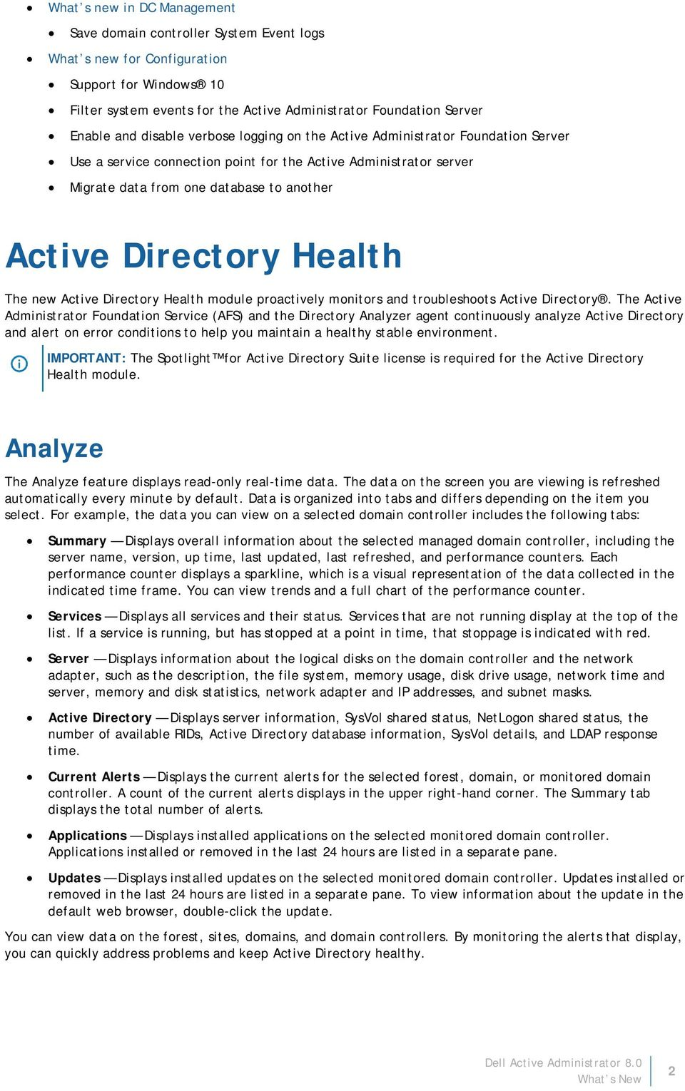 Health The new Active Directory Health module proactively monitors and troubleshoots Active Directory.