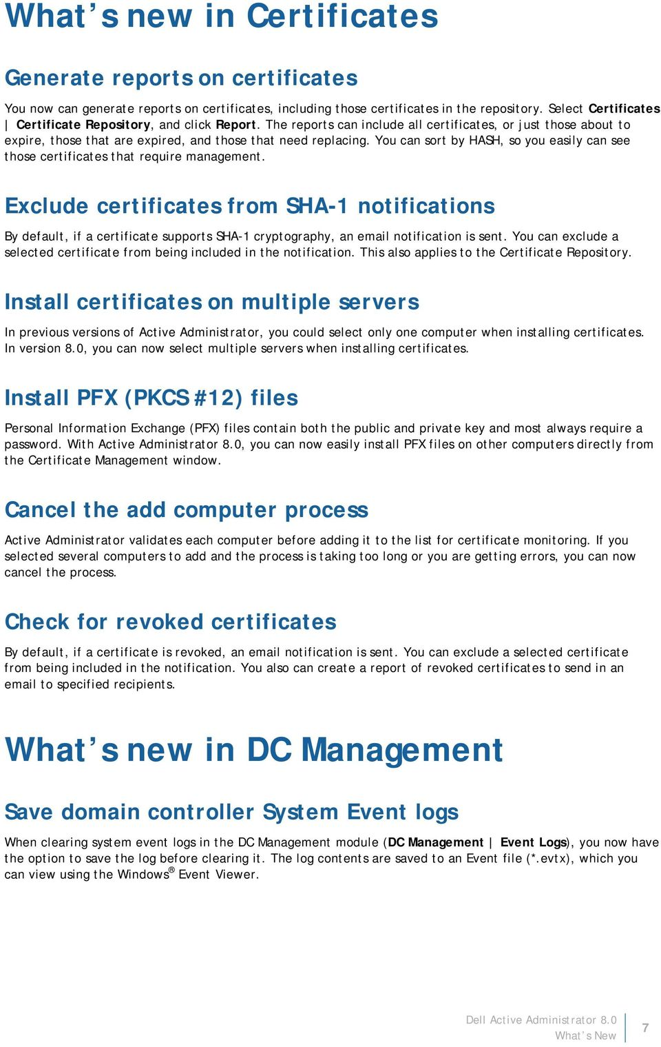 You can sort by HASH, so you easily can see those certificates that require management.