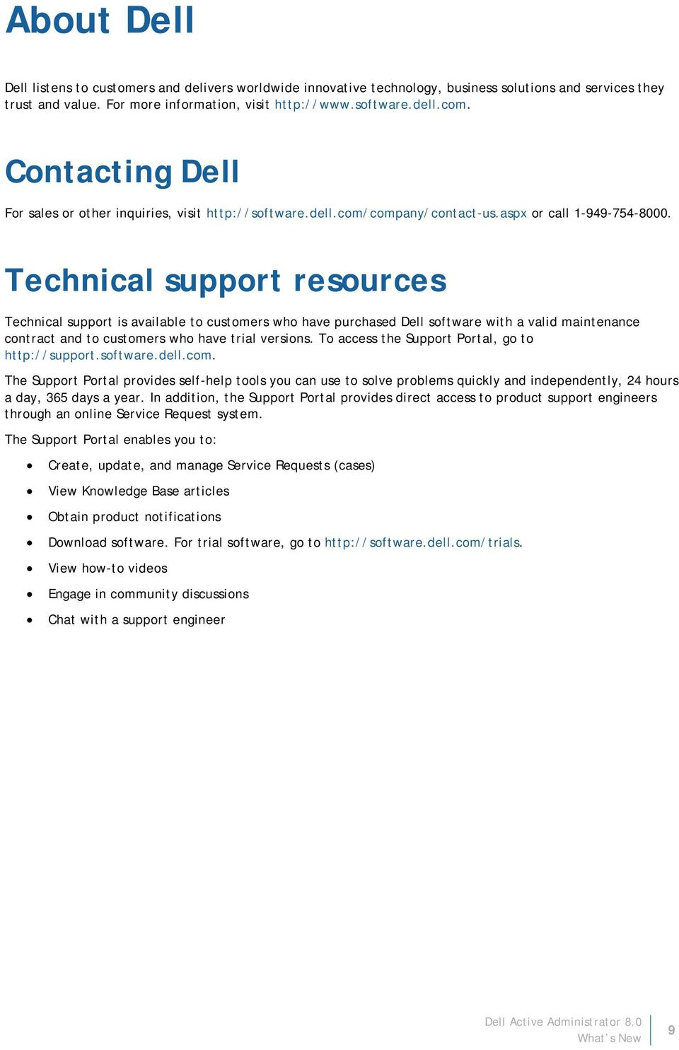 Technical support resources Technical support is available to customers who have purchased Dell software with a valid maintenance contract and to customers who have trial versions.