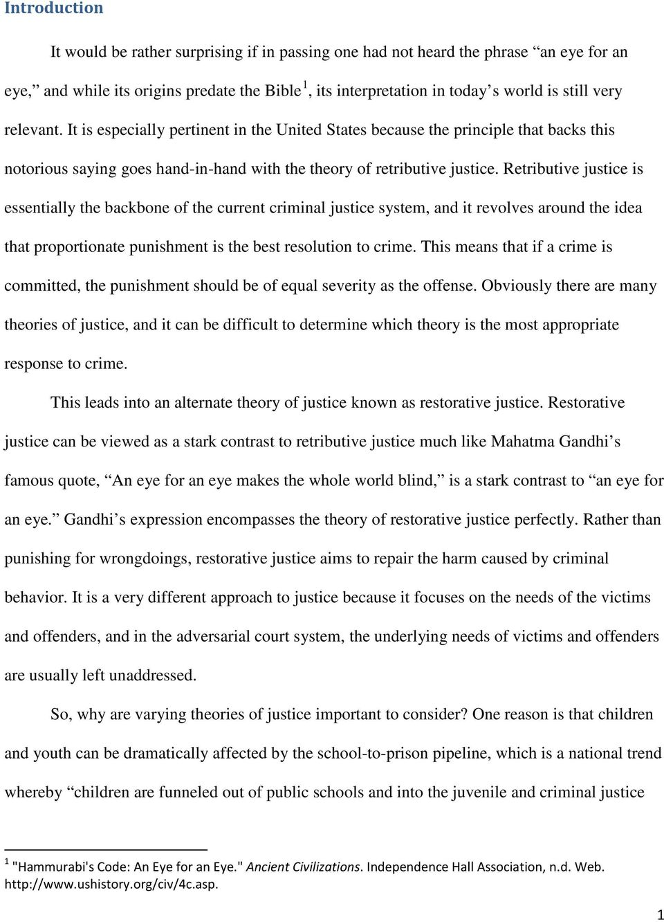 Retributive justice is essentially the backbone of the current criminal justice system, and it revolves around the idea that proportionate punishment is the best resolution to crime.