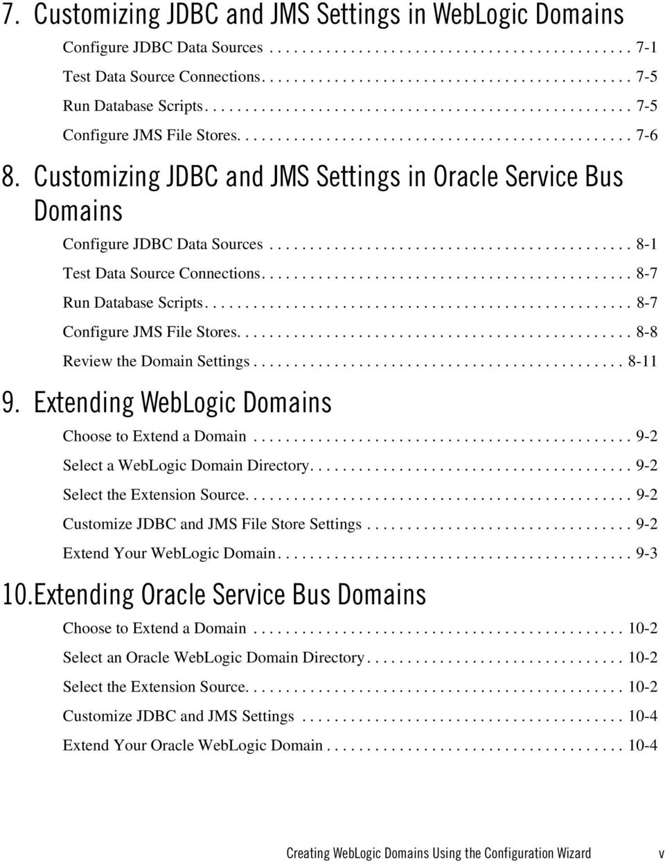 Customizing JDBC and JMS Settings in Oracle Service Bus Domains Configure JDBC Data Sources............................................. 8-1 Test Data Source Connections.............................................. 8-7 Run Database Scripts.