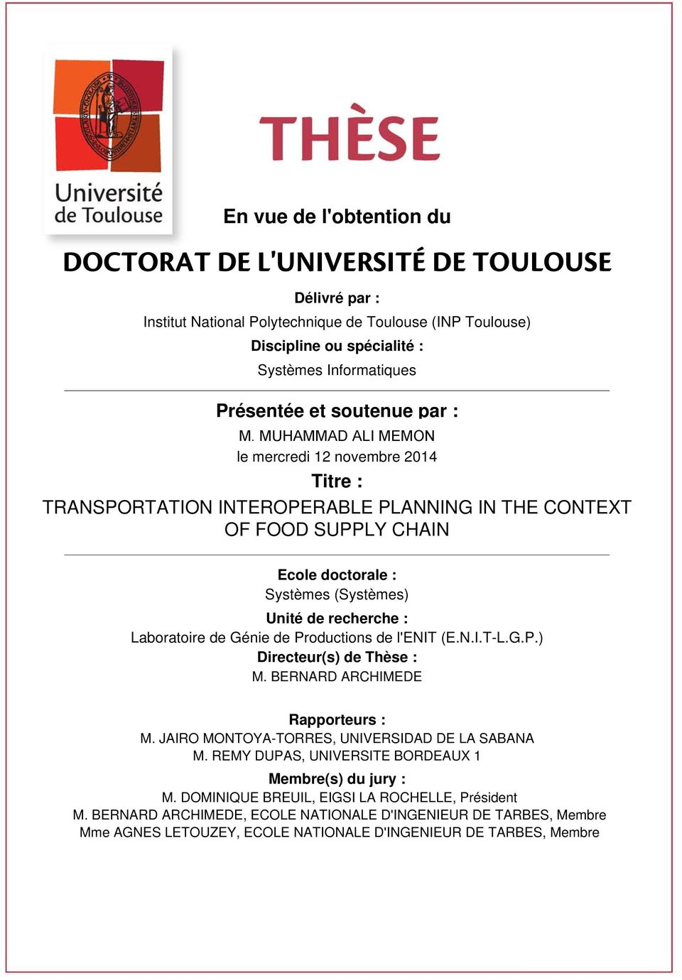 MUHAMMAD ALI MEMON le mercredi 12 novembre 2014 Titre : TRANSPORTATION INTEROPERABLE PLANNING IN THE CONTEXT OF FOOD SUPPLY CHAIN Ecole doctorale : Systèmes (Systèmes) Unité de recherche :