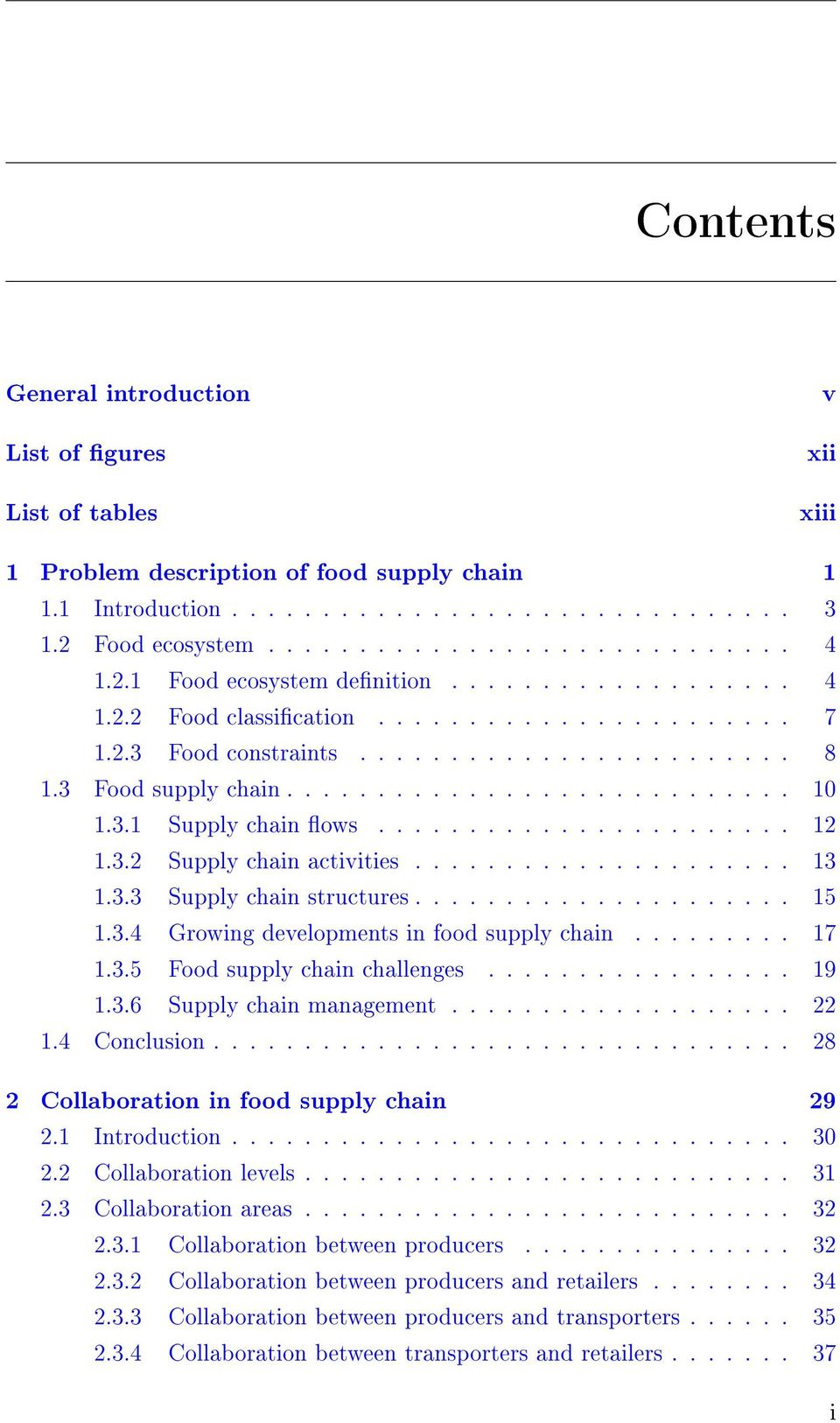 3.1 Supply chain ows....................... 12 1.3.2 Supply chain activities..................... 13 1.3.3 Supply chain structures..................... 15 1.3.4 Growing developments in food supply chain.
