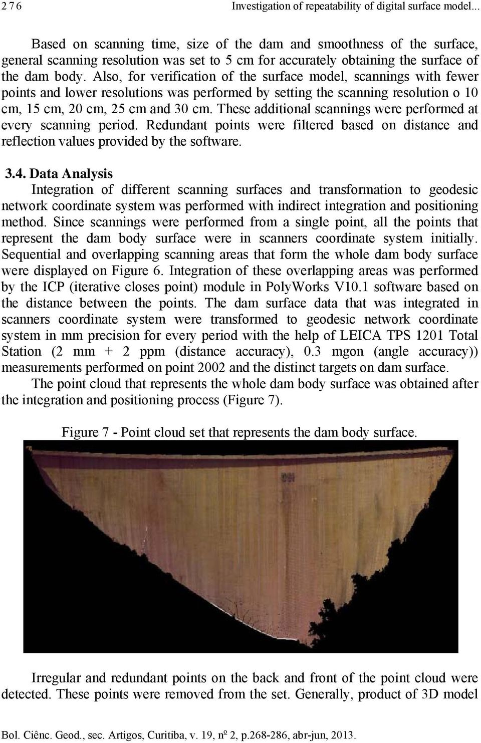 Also, for verification of the surface model, scannings with fewer points and lower resolutions was performed by setting the scanning resolution o 10 cm, 15 cm, 20 cm, 25 cm and 30 cm.