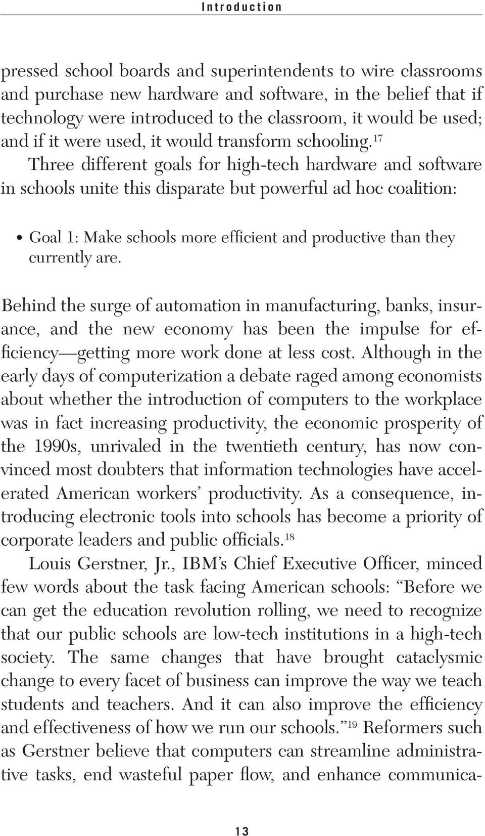 17 Three different goals for high-tech hardware and software in schools unite this disparate but powerful ad hoc coalition: Goal 1: Make schools more efficient and productive than they currently are.